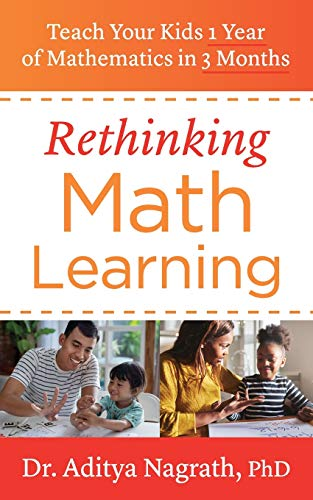 Rethinking Math Learning: Teach Your Kids 1 Year of Mathematics in 3 Months
