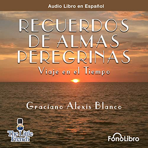 Recuerdo de Almas Peregrinas [Souvenir of Peregrine Souls]     Viaje en el Tiempo [Time Travel]              By:                                                                                                                                 Graciano Alexis Blanco                               Narrated by:                                                                                                                                 Jose Duarte                      Length: 1 hr and 53 mins     Not rated yet     Overall 0.0