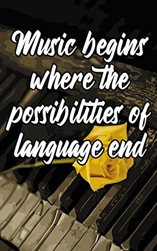 Music Begins Where the Possibilities of Language End: Journal for Musicians and Music Lovers for Writing Notes (Piano Quote Notebook)