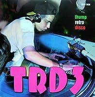 TRD, Vol. 3: Thump Retro Disco