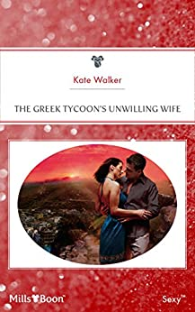 The Greek Tycoon's Unwilling Wife (The Greek Tycoons Book 27) by [Kate Walker]
