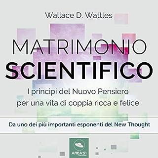 Il matrimonio scientifico: I princìpi del Nuovo Pensiero per una vita di coppia ricca e felice                   Di:                                                                                                                                 Wallace D. Wattles                               Letto da:                                                                                                                                 Maurizio Cardillo                      Durata:  35 min     9 recensioni     Totali 3,1