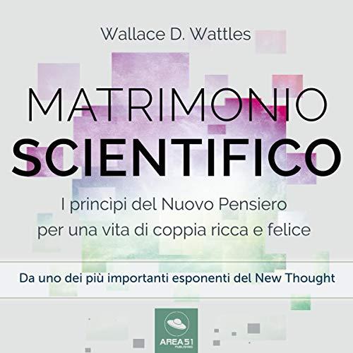 Il matrimonio scientifico: I princìpi del Nuovo Pensiero per una vita di coppia ricca e felice copertina