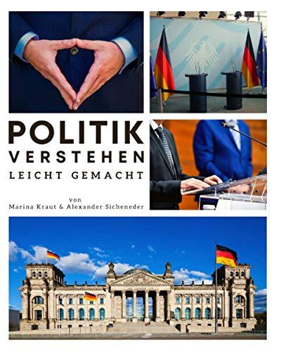 Politik verstehen leicht gemacht: Das politische System Deutschlands leicht & locker erklärt. Inkl. Tipps, um sich politisch einzubringen