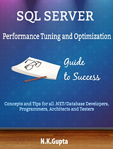 SQL Server Tuning: SQL Server Performance Tuning and Optimization-Concepts and Tips for all.NET/Database Developers, Programmers,Architects and Testers (English Edition)