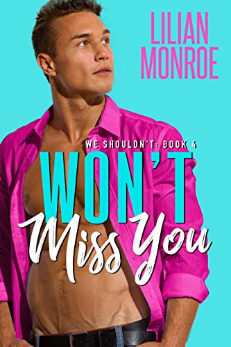 Won't Miss You: A Brother's Best Friend Romance (We Shouldn't Book 4) by [Lilian Monroe]