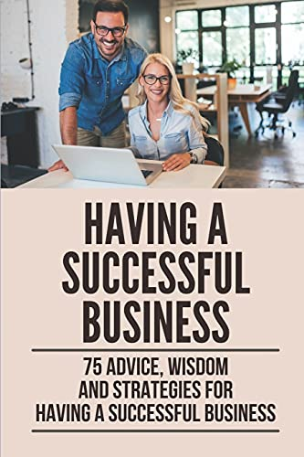 Compare Textbook Prices for Having A Successful Business 75 Advice, Wisdom And Strategies For Having A Successful Business: The Important Of Marketing  ISBN 9798534170917 by Begin, Mauricio