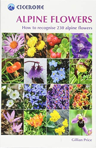 Cicerone Alpine Flowers: How to Recognize over 230 Alpine Flowers: How to Recognize Over 200 Alpine Flowers