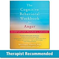 The Cognitive Behavioral Workbook for Anger: A Step-by-Step Program for Success