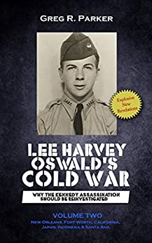 [Greg R. Parker]のLee Harvey Oswald's Cold War: Why the Kennedy Assassination Should Be Reinvestigated Volume 2 (English Edition)