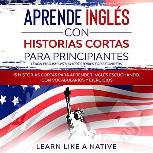 Aprende Inglés con Historias Cortas para Principiantes [Learn English with Short Stories for Beginners]: 15 Historias Cor...