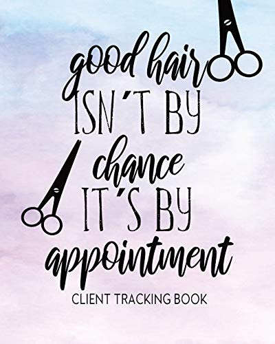 Good Hair Isn´t By Chance, It´s By Appointment Client Tracking Book: Customer Profile And Appointment Organizer With Index, Customer Service Data Notebook