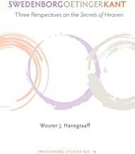 Swedenborg, Oetinger, Kant: Three Perspectives on the Secrets of Heaven