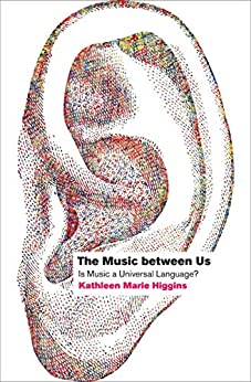The Music between Us: Is Music a Universal Language? by [Kathleen Marie Higgins]