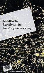 L'antimatière - La matière qui remonte le temps de Gabriel Chardin