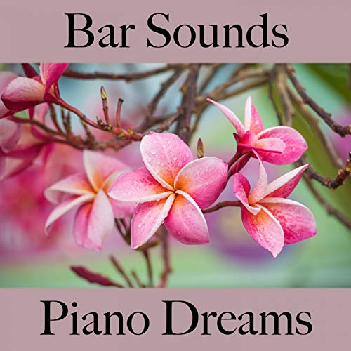 Bar Sounds: Piano Dreams - The Best Sounds For Relaxation