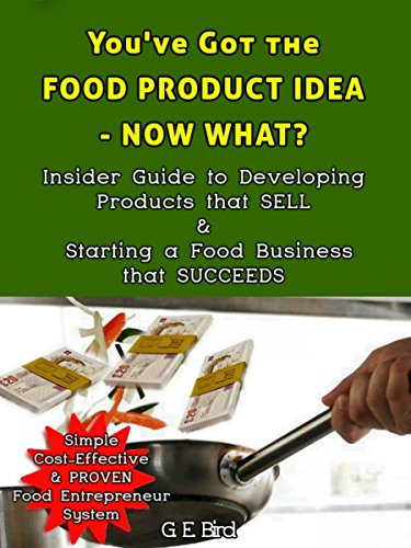 You've Got the Food Product Idea - Now What?: Insider Guide to Developing Products that Sell & Starting a Food Business that Succeeds (English Edition)