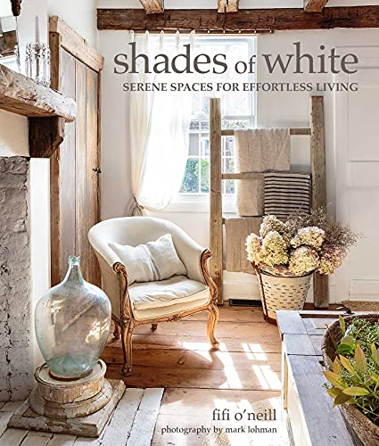 Compare Textbook Prices for Shades of White: Serene Spaces for Effortless Living  ISBN 9781800650602 by O'Neill, Fifi