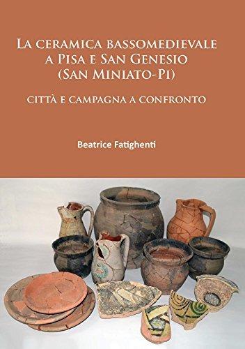 La ceramica bassomedievale a Pisa e San Genesio (San Miniato-Pi): citta e campagna a confronto (Italian Edition) by Beatrice Fatighenti (2016-02-29)