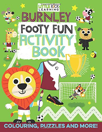 Burnley Footy Fun Activity Book (Children's Football Activity Book for 3-7 year olds )