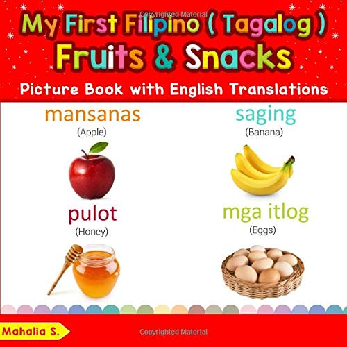 My First Filipino (Tagalog) Fruits & Snacks Picture Book with English Translations: Bilingual Early Learning & Easy Teaching Filipino (Tagalog) Books ... Basic Filipino (Tagalog) words for Children)
