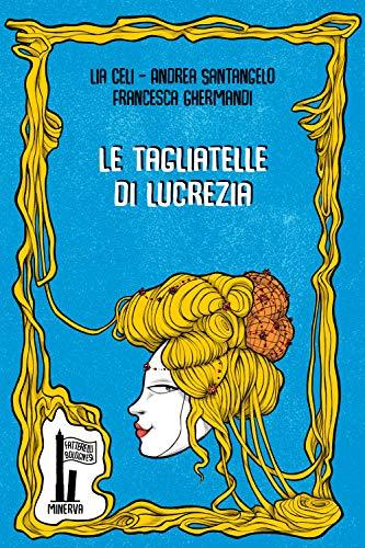 Le tagliatelle di Lucrezia (Fatterelli bolognesi)