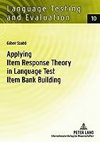 Applying Item Response Theory in Language Test Item Bank Building (Language Testing and Evaluation)