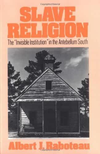 """Slave Religion: The """"Invisible Institution"""" in the Antebellum South (Galaxy Books) New edition by Raboteau, Albert J. (1980) Paperback"""