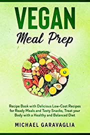 Vegan Meal Prep: Recipe Book with Delicious Low-Cost Recipes for Ready Meals and Tasty Snacks, Treat your Body with a Healthy and Balanced Diet (vegetarian 1)