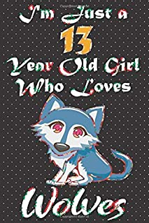 I'm Just A 13 Year Old Girl Who Loves Wolves: Cute Pugs Lined Journal Notebook 100 Pages, 6x9, Soft Cover, Matte Finish, B...