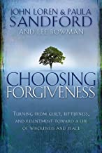 Choosing Forgiveness: Turning from Guilt, Bitterness and Resentment Towards a Life of Wholeness and Peace
