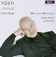 トスティ: フランス歌曲集 (Tosti : L'extase - French Songs / William Matteuzzi, Ayako Kotani) [輸入盤]