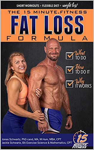 15 Minute Fitness Fat Loss Formula: Workout Smarter Not Harder! The Easy Way to Lose Weight, Tone Up and Build Lean Muscle for Life by [Jonas Schwartz, Jackie Schwartz]