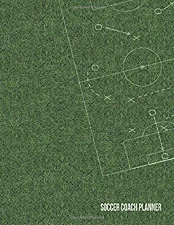 Soccer Coach Planner: Organizer for Coaches Featuring Calendar, Roster, Game Stats, Notes and Blank Field Pages (Game Plan Diagram on Grass)