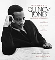 The Complete Quincy Jones: My Journey & Passions: Photos. Letters, Memories and More from Q's Personal Collection