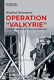"""Operation """"Valkyrie"""": A Military History of th 20 July 1944 Plot"""