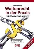Waffenrecht in der Praxis mit Beschussrecht - Karl Heinz Martini