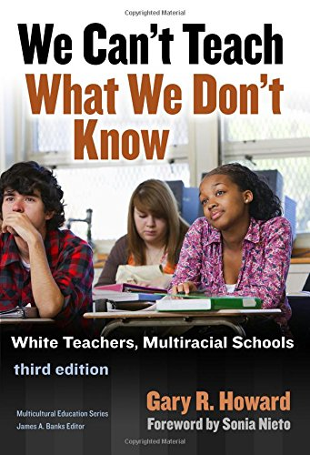We Cant Teach What We Dont Know White Teachers Multiracial Schools Multicultural Education Series