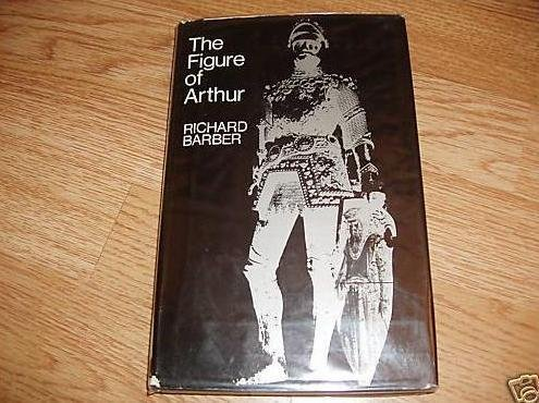 The Figure of Arthur by Richard Barber (1972-07-10)