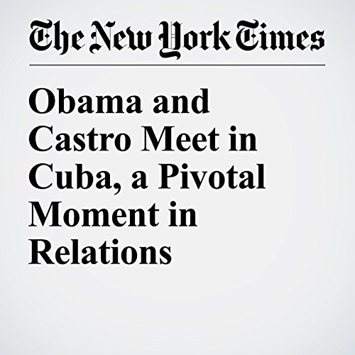 Obama and Castro Meet in Cuba, a Pivotal Moment in Relations audiobook cover art