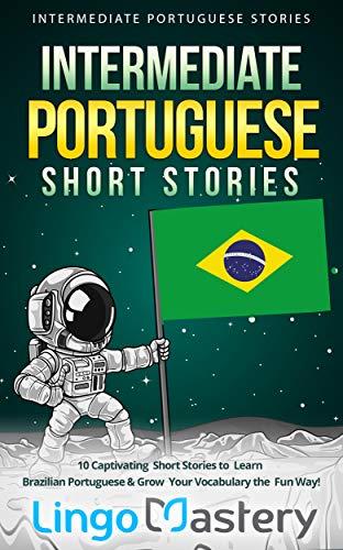 Intermediate Portuguese Short Stories: 10 Captivating Short Stories to Learn Brazilian Portuguese & Grow Your Vocabulary the Fun Way! (Intermediate Portuguese Stories) (English Edition)