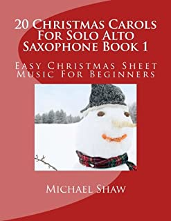 20 Christmas Carols For Solo Alto Saxophone Book 1: Easy Christmas Sheet Music For Beginners (Volume 1)