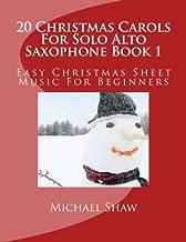 20 Christmas Carols For Solo Alto Saxophone Book 1: Easy Christmas Sheet Music For Beginners (Volume 1)