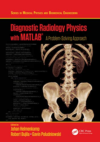 Diagnostic Radiology Physics with MATLAB®: A Problem-Solving Approach (Series in Medical Physics and Biomedical Engineering) (English Edition)