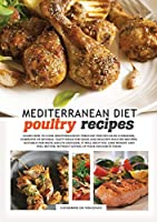 Mediterranean diet poultry recipes: learn how to cook mediterranean recipes through this detailed cookbook, complete of several tasty ideas for good and healthy poultry recipes. suitable for both adults and kids, it will help you lose weight and feel bett