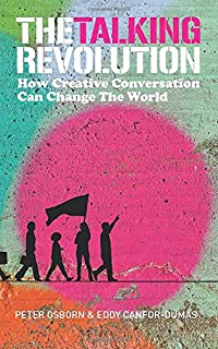 The Talking Revolution: How Creative Conversation Can Change The World
