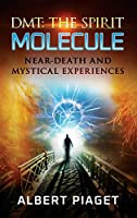 Dmt: Near-Death and Mystical Experiences