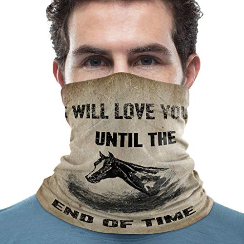 Unisex Neck Gaiter I Will Love You Until The END of TIME Farm Animal Horse 18 x 9 inch Sun Protection Scarf Lightweight & Breathable Head Wraps Sport Neck Scarf Headbands for Running/Cycling
