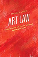 Art Law: A Concise Guide for Artists, Curators, and Art Educators
