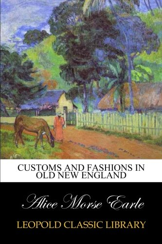 Download Customs and Fashions in Old New England B00VMC542Y